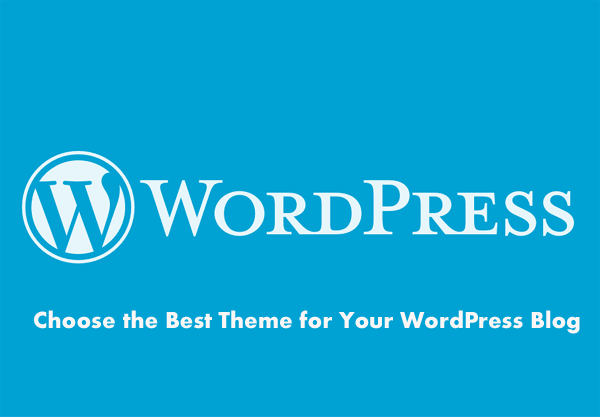 Choose the Best Theme for WordPress Blog